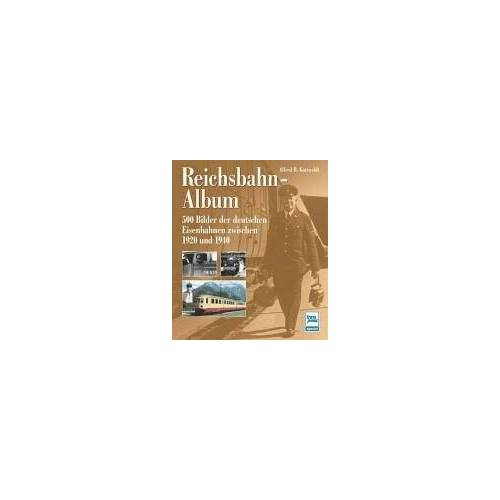Gottwaldt, Alfred B. - Reichsbahn-Album: 500 Bilder der deutschen Eisenbahnen zwischen 1920 und 1940: 500 Bilder der deutschen Eisenbahn zwischen 1920 und 1940 - Preis vom 13.05.2021 04:51:36 h