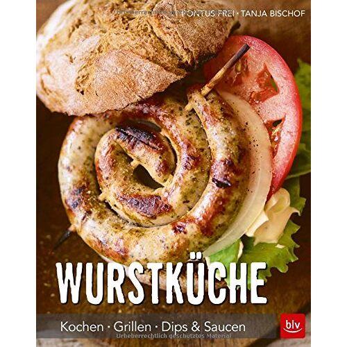 Pontus Frei - Wurstküche: Kochen · Grillen · Dips & Saucen - Preis vom 17.01.2021 06:05:38 h