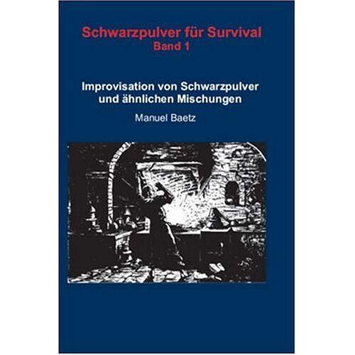 Manuel Baetz - Schwarzpulver für Survival: Improvisation von Schwarzpulver und ähnlichen Mischungen. Band 1 - Preis vom 16.04.2021 04:54:32 h