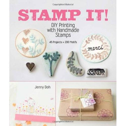 Jenny Doh - Stamp It!: DIY Printing with Handmade Stamps - Preis vom 27.02.2021 06:04:24 h