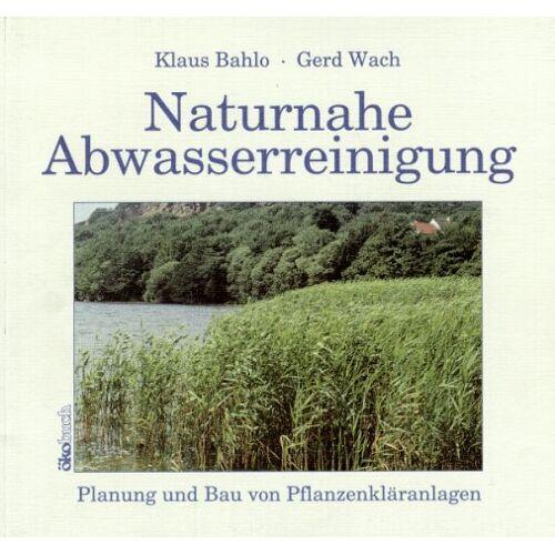Klaus Bahlo - Naturnahe Abwasserreinigung - Preis vom 14.01.2021 05:56:14 h