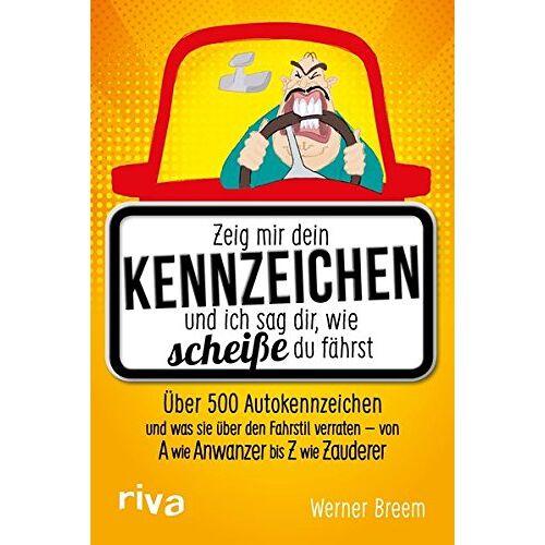 Werner Breem - Zeig mir dein Kennzeichen und ich sag dir, wie scheiße du fährst: Über 500 Autokennzeichen und was sie über den Fahrstil verraten - von A wie Anwanzer bis Z wie Zauderer - Preis vom 22.01.2020 06:01:29 h
