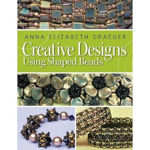 Draeger, Anna Elizabeth - Creative Designs Using Shaped Beads - Preis vom 15.06.2019 04:47:26 h