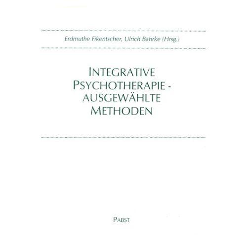 E. Fikentscher - Integrative Psychotherapie - ausgewählte Methoden - Preis vom 11.05.2021 04:49:30 h