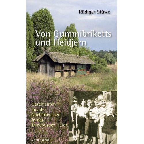 Rüdiger Stüwe - Von Gummibriketts und Heidjern: Geschichten aus der Nachkriegszeit in der Lüneburger Heide 1945-1955 - Preis vom 21.01.2021 06:07:38 h