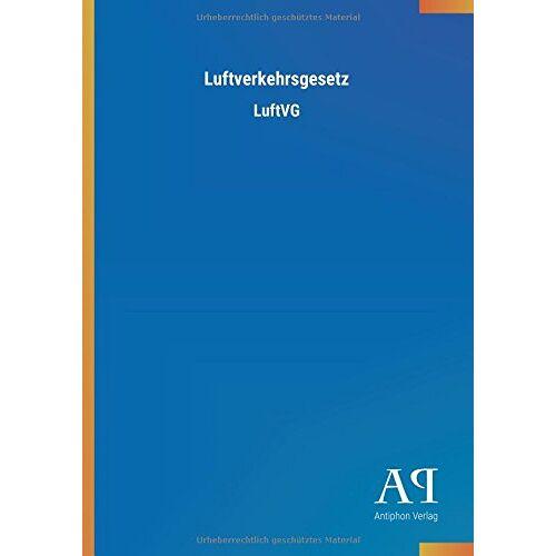 Antiphon Verlag - Luftverkehrsgesetz: LuftVG - Preis vom 12.05.2021 04:50:50 h