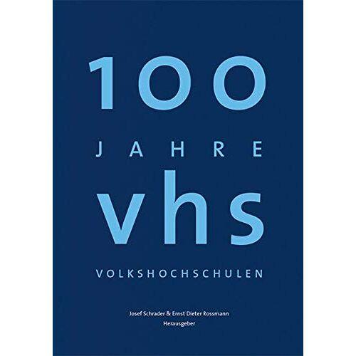 Josef Schrader (Hrsg.) - 100 Jahre Volkshochschulen: Geschichten ihres Alltags (Herausgegeben vom Deutschen Volkshochschul-Verband e.V. und dem Deutschen Institut für ... ... Leibniz-Zentrum für Lebenslanges Lernen e.V.) - Preis vom 24.02.2021 06:00:20 h