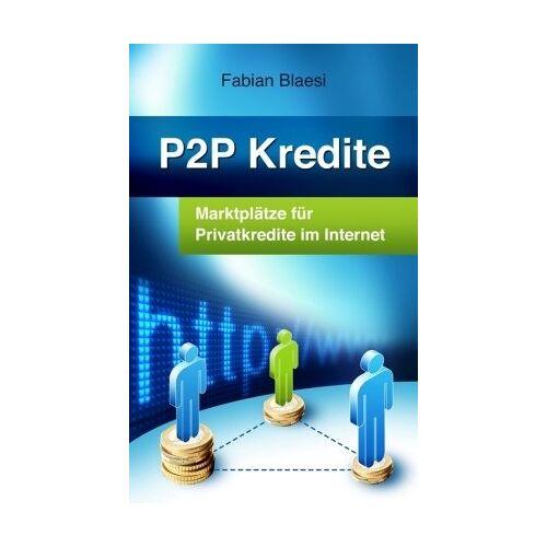 Fabian Blaesi - P2P Kredite - Marktplätze für Privatkredite im Internet - Preis vom 22.09.2019 05:53:46 h