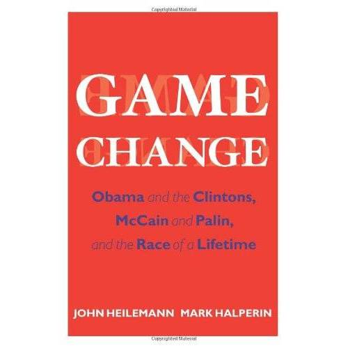 John Heilemann - Game Change: Obama and the Clintons, McCain and Palin, and the Race of a Lifetime - Preis vom 11.04.2021 04:47:53 h