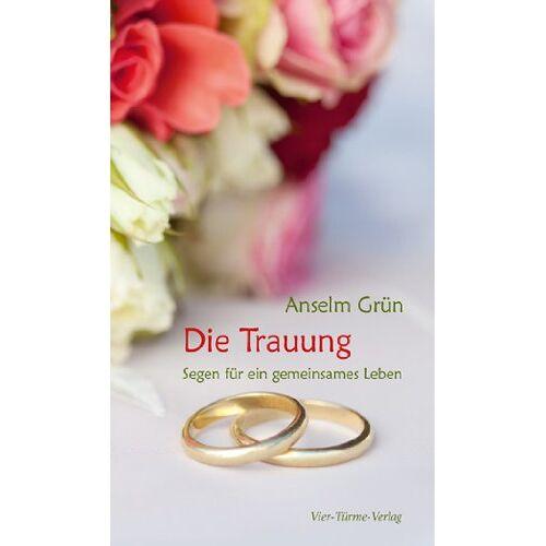 Anselm Grün - Die Trauung. Segen für ein gemeinsames Leben. - Preis vom 26.02.2020 06:02:12 h