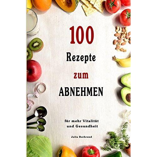 Julia Behrend - Abnehmen: 100 Rezepte für schnelles Abnehmen, Low Carb, Superfood, Kokosöl, Quinoa, Honig, Smoothies, + BONUS, Paleo (Abnehmen, Low Carb, Superfood, ... Quinoa, Honig, Smoothies, Matcha, Band 1) - Preis vom 23.06.2019 04:43:22 h