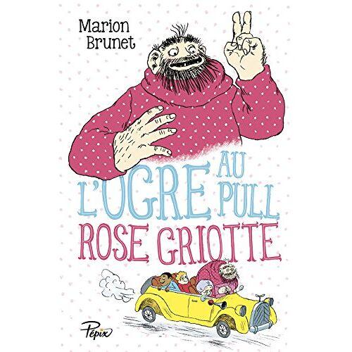 Marion Brunet - L'ogre au pull rose griotte - Preis vom 14.04.2021 04:53:30 h