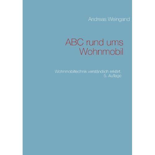 Andreas Weingand - ABC rund ums Wohnmobil: Wohnmobiltechnik verständlich erklärt - Preis vom 23.10.2020 04:53:05 h