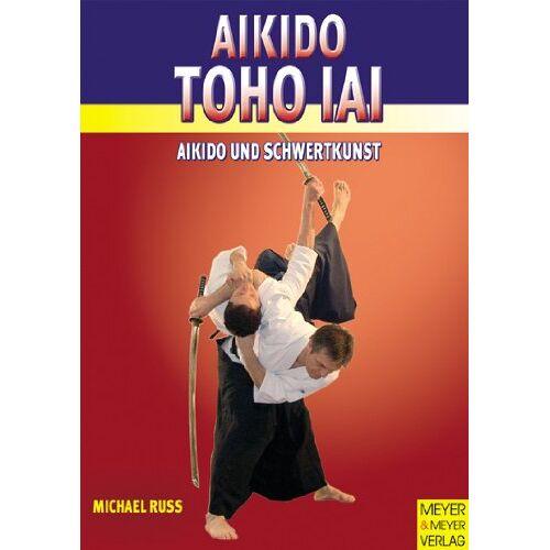 Russ Michael - Aikido Toho Iai. Aikido und Schwertkunst - Preis vom 22.10.2020 04:52:23 h