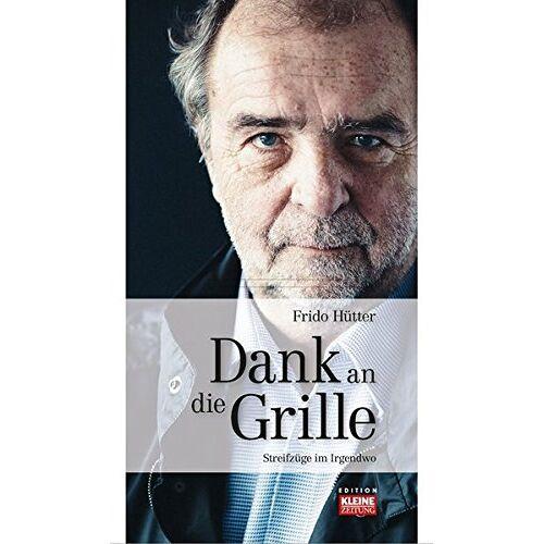 Frido Hütter - Dank an die Grille: Streifzüge im Irgendwo - Preis vom 24.07.2020 04:55:28 h