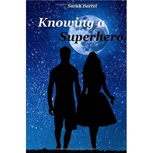 Sarah Bartel - Superhero Serie / Knowing a Superhero: Superhero Serie 01 - Preis vom 20.10.2020 04:55:35 h