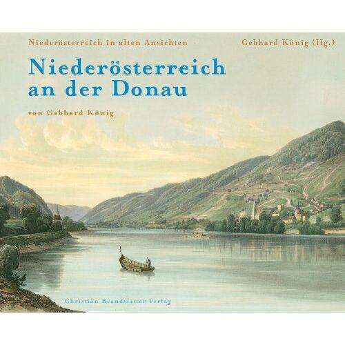 Gebhard König - Niederösterreich an der Donau: Niederösterreich in alten Ansichten 4 - Preis vom 21.10.2020 04:49:09 h