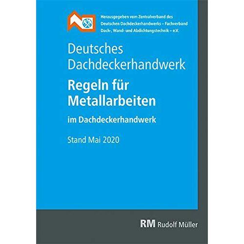 ZVDH e.V. - Deutsches Dachdeckerhandwerk - Regeln für Metallarbeiten im Dachdeckerhandwerk: Stand Mai 2020 - Preis vom 10.04.2021 04:53:14 h