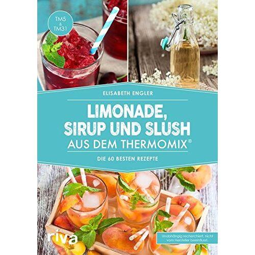 Elisabeth Engler - Limonade, Sirup und Slush aus dem Thermomix®: Die 70 besten Rezepte - Preis vom 07.05.2021 04:52:30 h