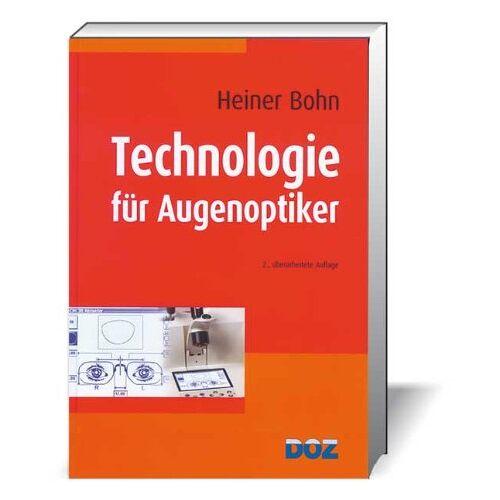 Heiner Bohn - Bohn, H: Technologie für Augenoptiker - Preis vom 12.05.2021 04:50:50 h