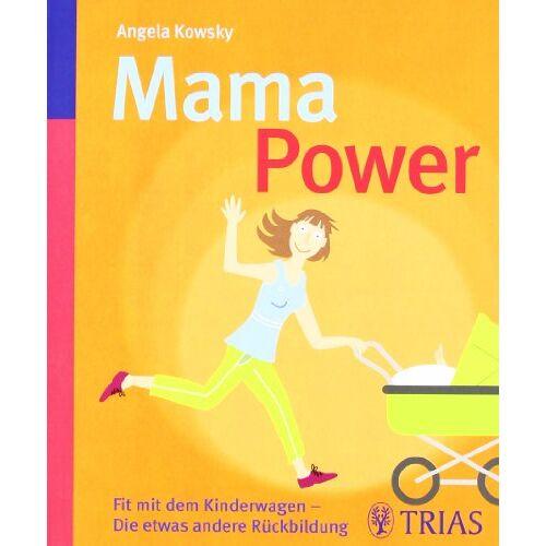 Angela Kowsky - Mama-Power: Fit mit dem Kinderwagen - Die etwas andere Rückbildung - Preis vom 06.04.2021 04:49:59 h