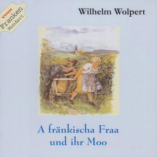 Wilhelm Wolpert - A fränkischa Fraa und ihrn Moo: Fränkisches von Wilhelm Wolpert - Preis vom 28.02.2021 06:03:40 h