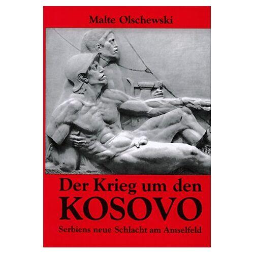 Malte Olschewski - Der Krieg um den Kosovo. Serbiens neue Schlacht am Amselfeld - Preis vom 13.04.2021 04:49:48 h