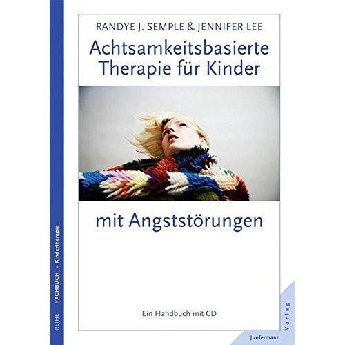 Semple, Randye J. - Achtsamkeitsbasierte Therapie für Kinder mit Angststörungen: Ein Handbuch mit CD - Preis vom 05.05.2021 04:54:13 h