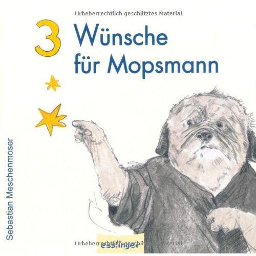 Sebastian Meschenmoser - 3 Wünsche für Mopsmann - Preis vom 24.02.2021 06:00:20 h