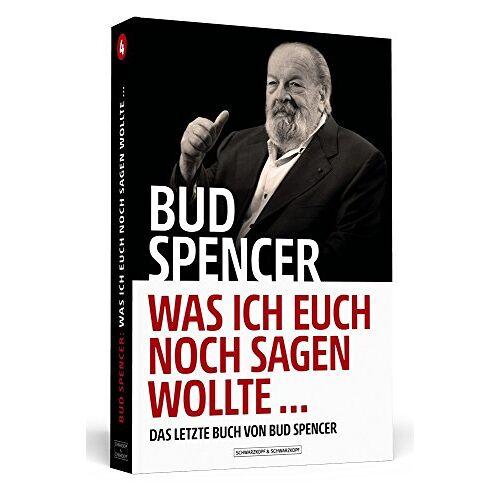 Bud Spencer - Bud Spencer – Was ich euch noch sagen wollte ...: Das letzte Buch von Bud Spencer - Preis vom 06.09.2020 04:54:28 h