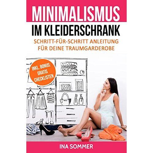 Ina Sommer - MINIMALISMUS IM KLEIDERSCHRANK: Kleiderschrank ausmisten, entrümpeln, aufräumen und organisieren - Preis vom 05.09.2020 04:49:05 h