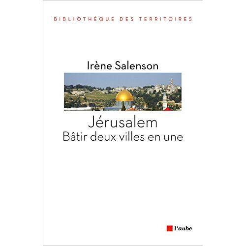 Irène Salenson - Jérusalem : bâtir deux villes en une - Preis vom 06.09.2020 04:54:28 h