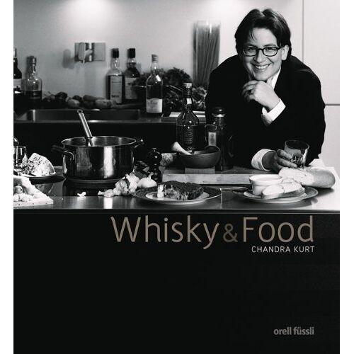 Chandra Kurt - Whisky & Food: Kulinarischer Genuss von Scotch Whisky - Vom Apéro zum Menü - Preis vom 09.05.2021 04:52:39 h