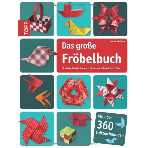 Armin Täubner - Das große Fröbelbuch: Kreative Bastelideen aus Papier nach Friedrich Fröbel - Preis vom 21.10.2020 04:49:09 h