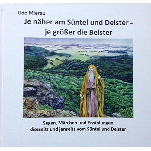 Udo Mierau - Je näher am Süntel und Deister – je größer die Beister (Sagen, Märchen und Erzählungen diesseits und jenseits vom Süntel und Deister) - Preis vom 07.03.2021 06:00:26 h