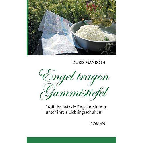 Doris Manroth - Engel tragen Gummistiefel: ...Profil hat Maxie Engel nicht nur unter ihren Lieblingsschuhen - Preis vom 15.05.2021 04:43:31 h