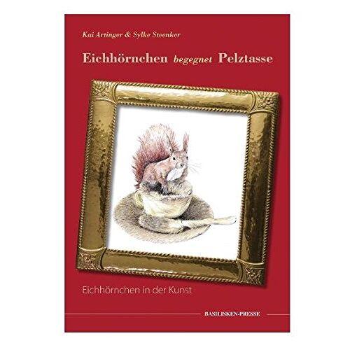 Kai Artinger - Eichhörnchen begegnet Pelztasse: Eichhörnchen in der Kunst - Preis vom 25.01.2021 05:57:21 h