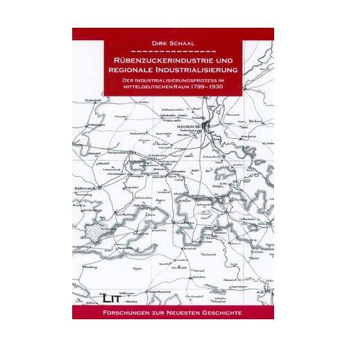 Dirk Schaal - Rübenzückerindustrie und regionale Industrialisierung. Der Industrialisierungsprozeß im mitteldeutschen Raum, 1799-1930 - Preis vom 21.10.2020 04:49:09 h