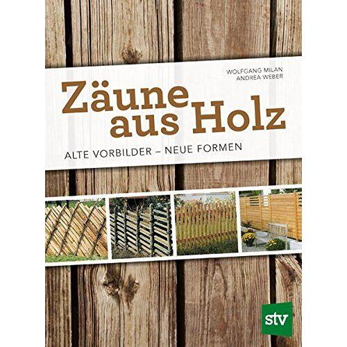 Wolfgang Milan - Zäune aus Holz: Alte Vorbilder - Neue Formen - Preis vom 27.02.2021 06:04:24 h