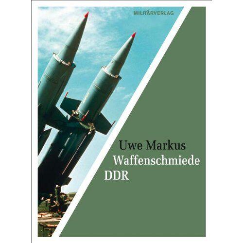 Uwe Markus - Waffenschmiede DDR - Preis vom 06.03.2021 05:55:44 h