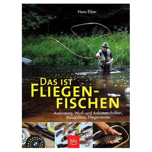 Hans Eiber - Das ist Fliegenfischen - Preis vom 21.01.2021 06:07:38 h