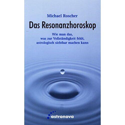Michael Roscher - Das Resonanzhoroskop: Wie man das, was zur Vollständigkeit fehlt, astrologisch sichtbar macht - Preis vom 16.04.2021 04:54:32 h