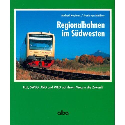 Michael Kochems - Regionalbahnen im Südwesten. Hzl, SWEG, AVG und WEG auf ihrem Weg in die Zukunft. - Preis vom 18.10.2020 04:52:00 h