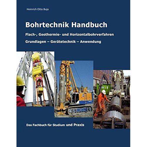 Buja, Heinrich Otto - Handbuch der Bohrtechnik: Flach-, Tief-, Geothermie- und Horizontriebohrungen - Preis vom 09.05.2021 04:52:39 h