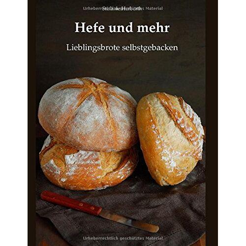 Stefanie Herberth - Hefe und mehr: Lieblingsbrote selbstgebacken - Preis vom 12.04.2021 04:50:28 h