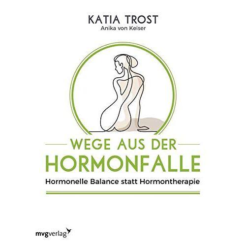 Katia Trost - Wege aus der Hormonfalle: Hormonelle Balance statt Hormontherapie - Preis vom 08.05.2021 04:52:27 h
