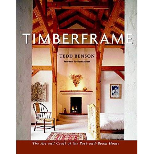 Tedd Benson - Timberframe: The Art and Craft of the Post-And-Beam Home - Preis vom 17.01.2021 06:05:38 h