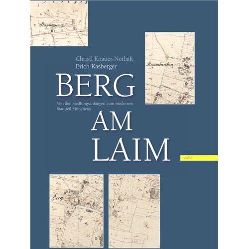 Christl Knauer-Nothaft - Berg am Laim: Von den Siedlungsanfängen zum modernen Stadtteil Münchens - Preis vom 03.12.2020 05:57:36 h