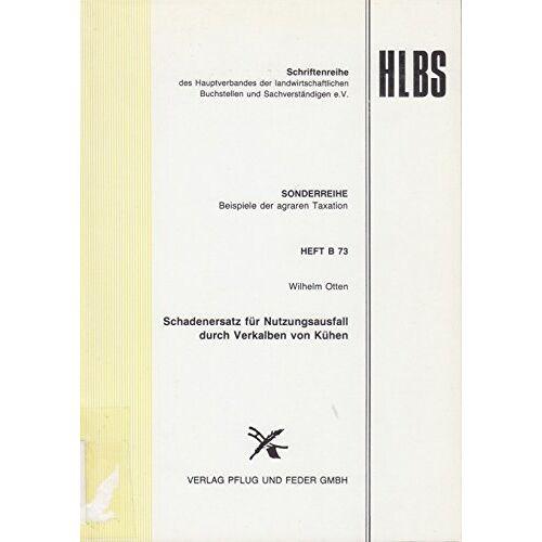 Wilhelm Otten - Schadenersatz für Nutzungsausfall durch Verkalben von Kühen (Beispiele der agraren Taxation) - Preis vom 06.03.2021 05:55:44 h