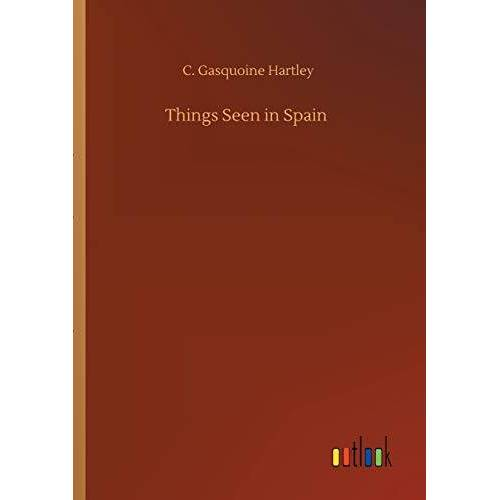 Hartley, C. Gasquoine - Things Seen in Spain - Preis vom 18.04.2021 04:52:10 h